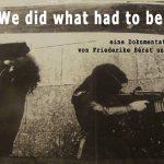 "<!--:en-->Screening ""We Did What Had to Be Done"" | A documentary by Friederike Bérat and Ulrike Ertl<!--:--><!--:fa-->نمایش فیلم مستند «آنچه را که باید، انجام دادیم» | ساخته فردریکه برات و الریکه ارتل<!--:-->"